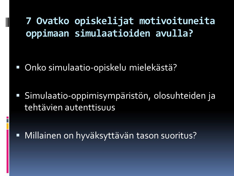 7 Ovatko opiskelijat motivoituneita oppimaan simulaatioiden avulla