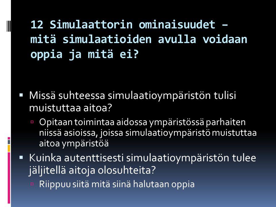 12 Simulaattorin ominaisuudet – mitä simulaatioiden avulla voidaan oppia ja mitä ei