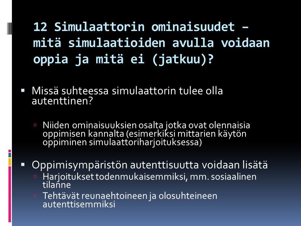 12 Simulaattorin ominaisuudet – mitä simulaatioiden avulla voidaan oppia ja mitä ei (jatkuu)