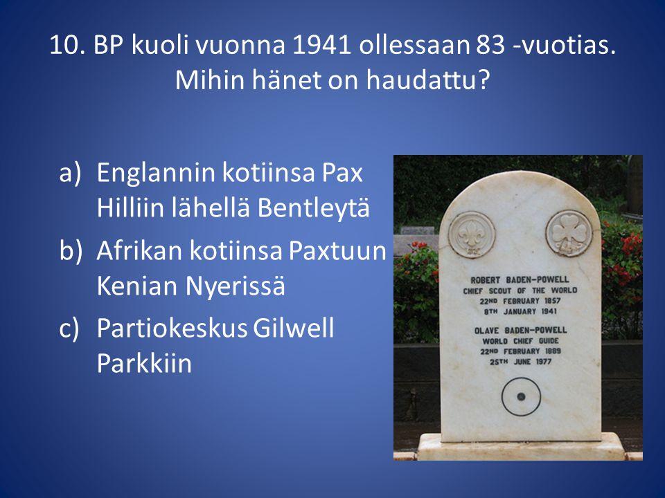 10. BP kuoli vuonna 1941 ollessaan 83 -vuotias. Mihin hänet on haudattu