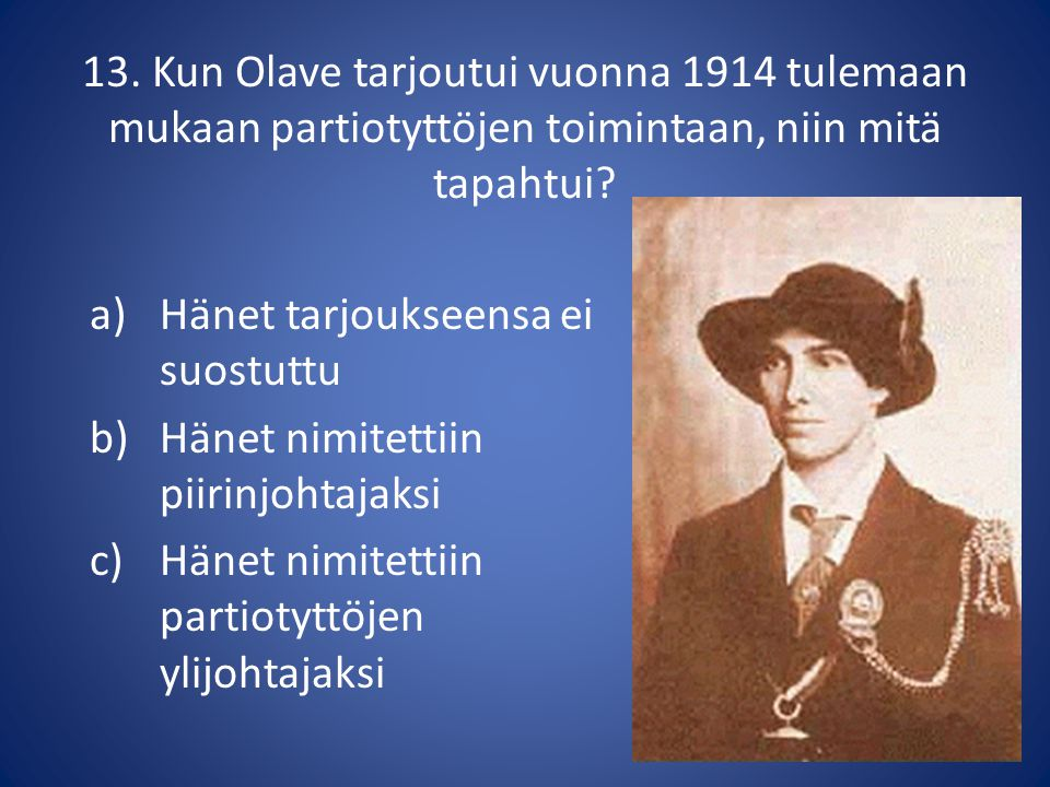 13. Kun Olave tarjoutui vuonna 1914 tulemaan mukaan partiotyttöjen toimintaan, niin mitä tapahtui