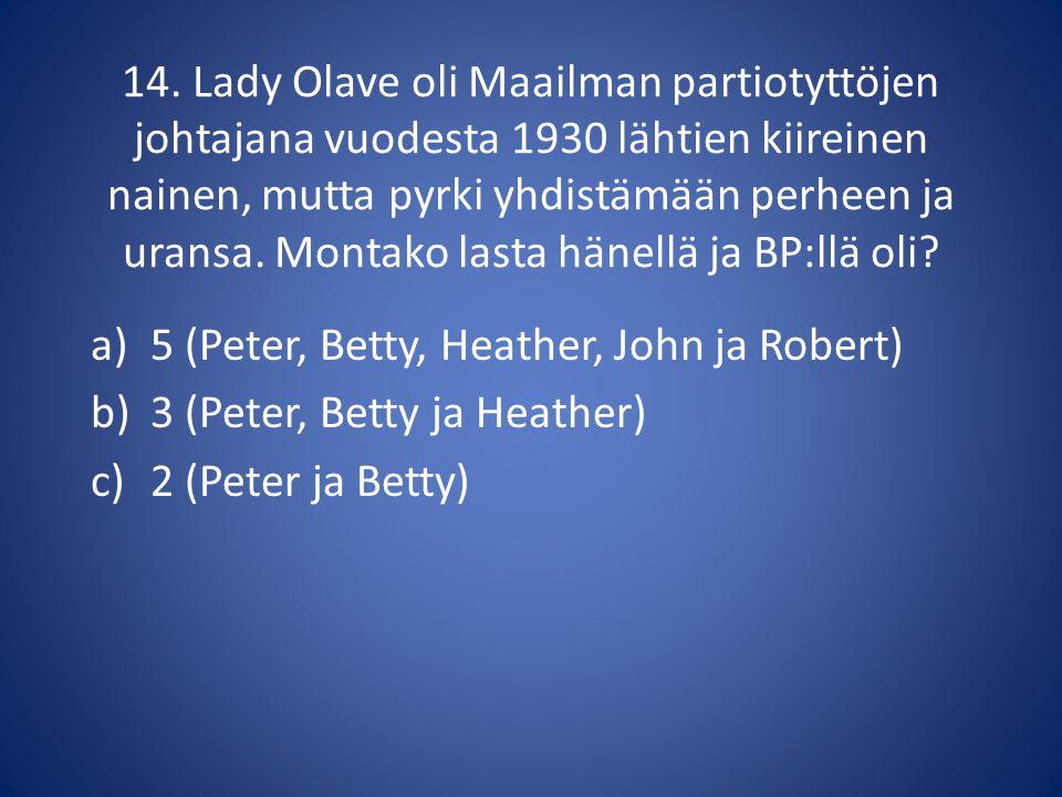 14. Lady Olave oli Maailman partiotyttöjen johtajana vuodesta 1930 lähtien kiireinen nainen, mutta pyrki yhdistämään perheen ja uransa. Montako lasta hänellä ja BP:llä oli