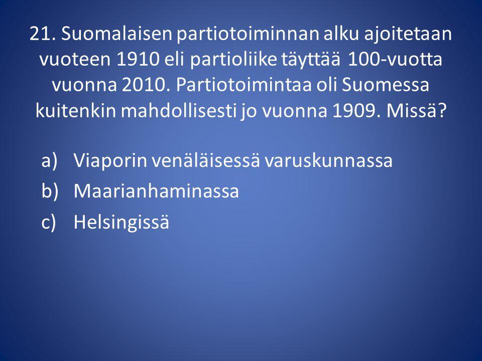 21. Suomalaisen partiotoiminnan alku ajoitetaan vuoteen 1910 eli partioliike täyttää 100-vuotta vuonna 2010. Partiotoimintaa oli Suomessa kuitenkin mahdollisesti jo vuonna 1909. Missä