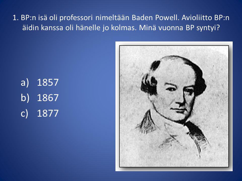 1. BP:n isä oli professori nimeltään Baden Powell