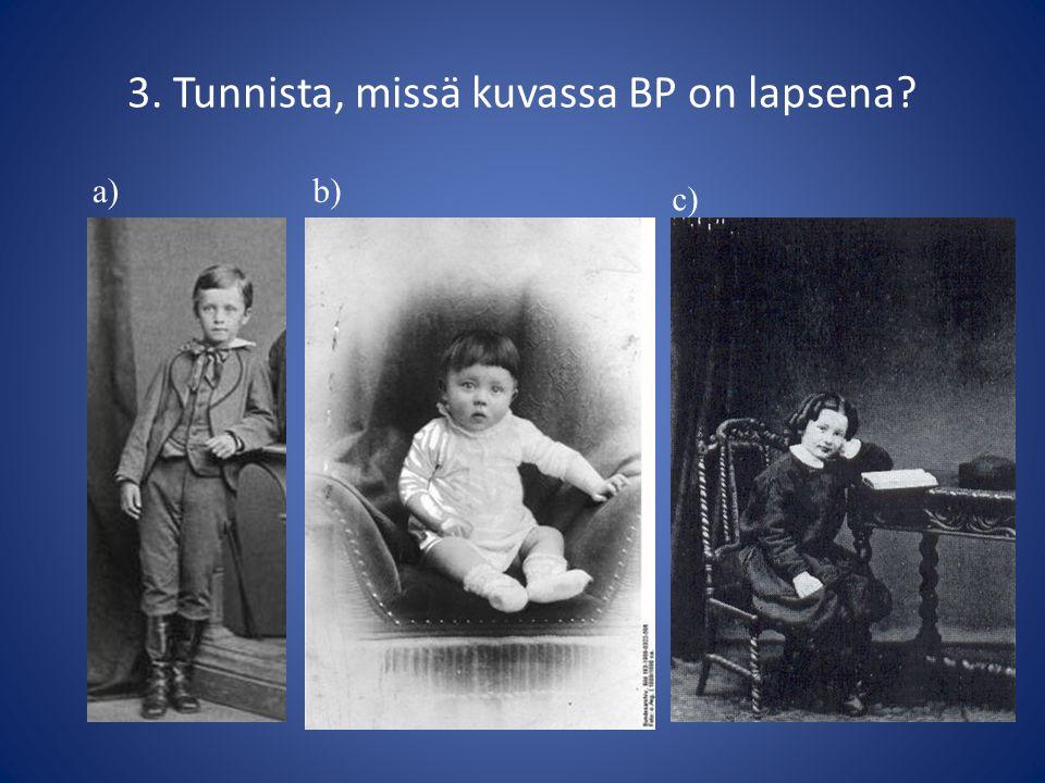 3. Tunnista, missä kuvassa BP on lapsena