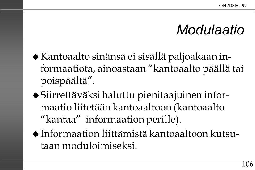 Modulaatio Kantoaalto sinänsä ei sisällä paljoakaan in-formaatiota, ainoastaan kantoaalto päällä tai poispäältä .