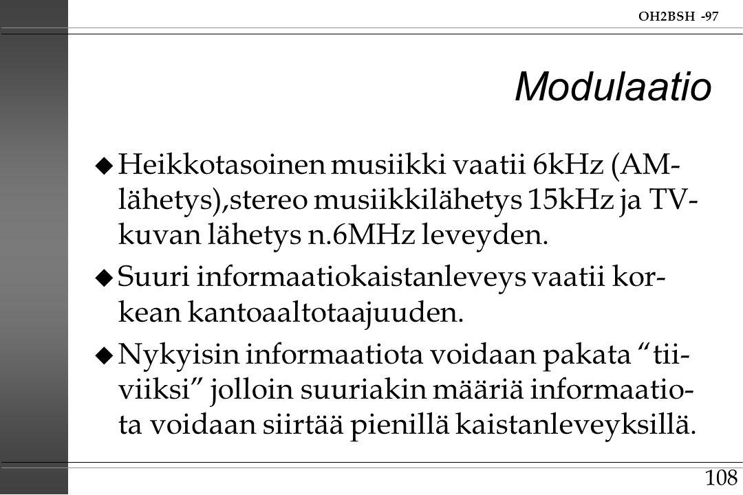Modulaatio Heikkotasoinen musiikki vaatii 6kHz (AM- lähetys),stereo musiikkilähetys 15kHz ja TV-kuvan lähetys n.6MHz leveyden.