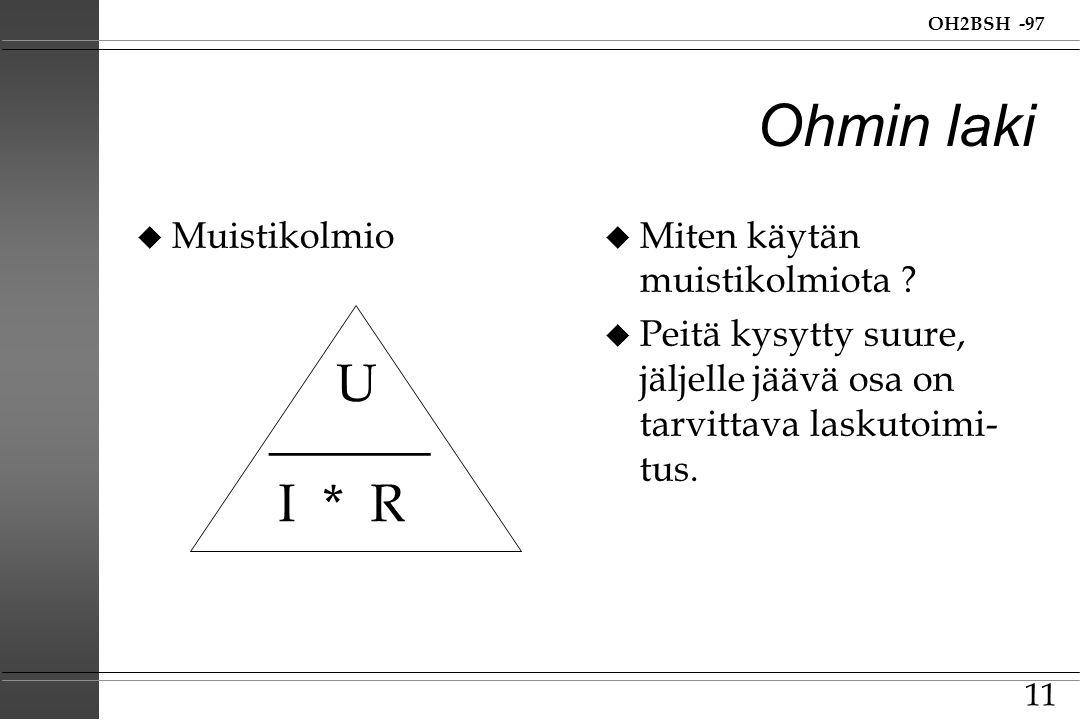 Ohmin laki U ______ I * R Muistikolmio Miten käytän muistikolmiota