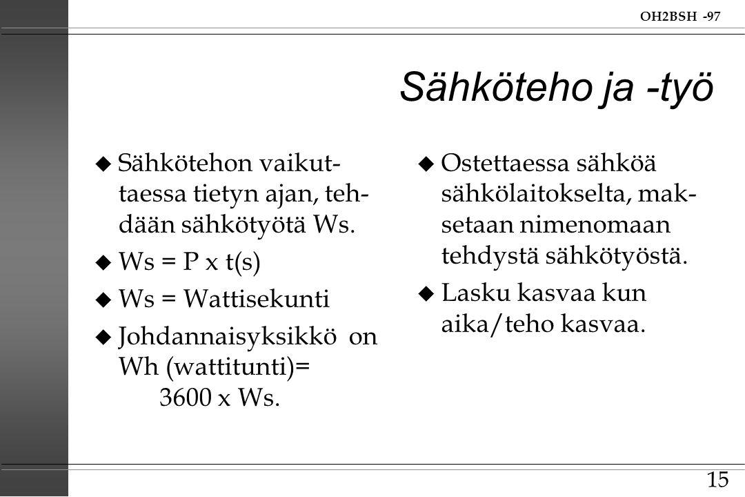 Sähköteho ja -työ Sähkötehon vaikut-taessa tietyn ajan, teh- dään sähkötyötä Ws. Ws = P x t(s) Ws = Wattisekunti.