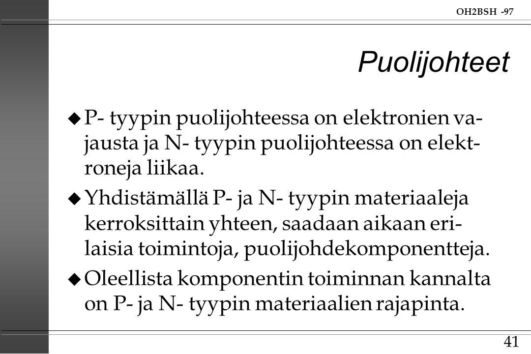 Puolijohteet P- tyypin puolijohteessa on elektronien va- jausta ja N- tyypin puolijohteessa on elekt-roneja liikaa.
