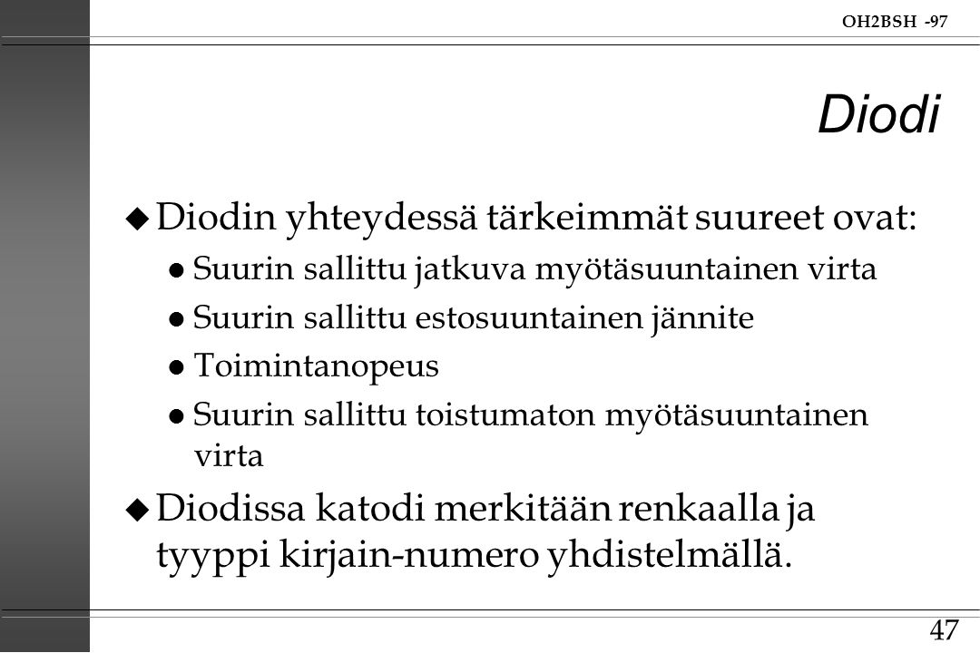 Diodi Diodin yhteydessä tärkeimmät suureet ovat: