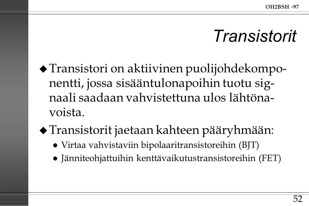 Transistorit Transistori on aktiivinen puolijohdekompo- nentti, jossa sisääntulonapoihin tuotu sig-naali saadaan vahvistettuna ulos lähtöna-voista.