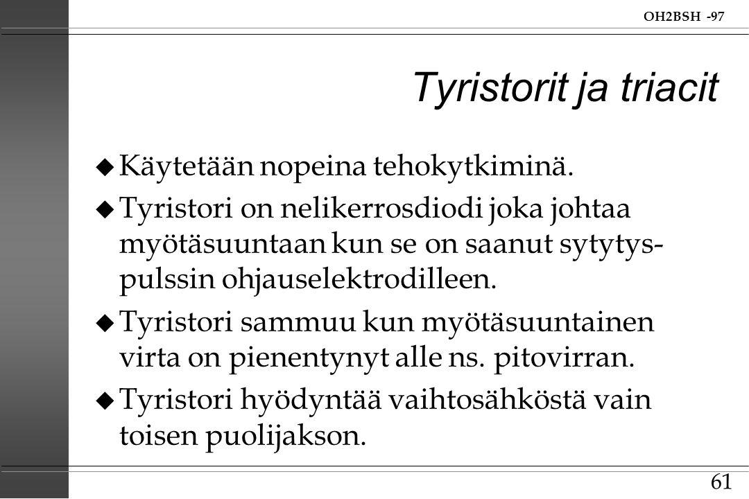Tyristorit ja triacit Käytetään nopeina tehokytkiminä.