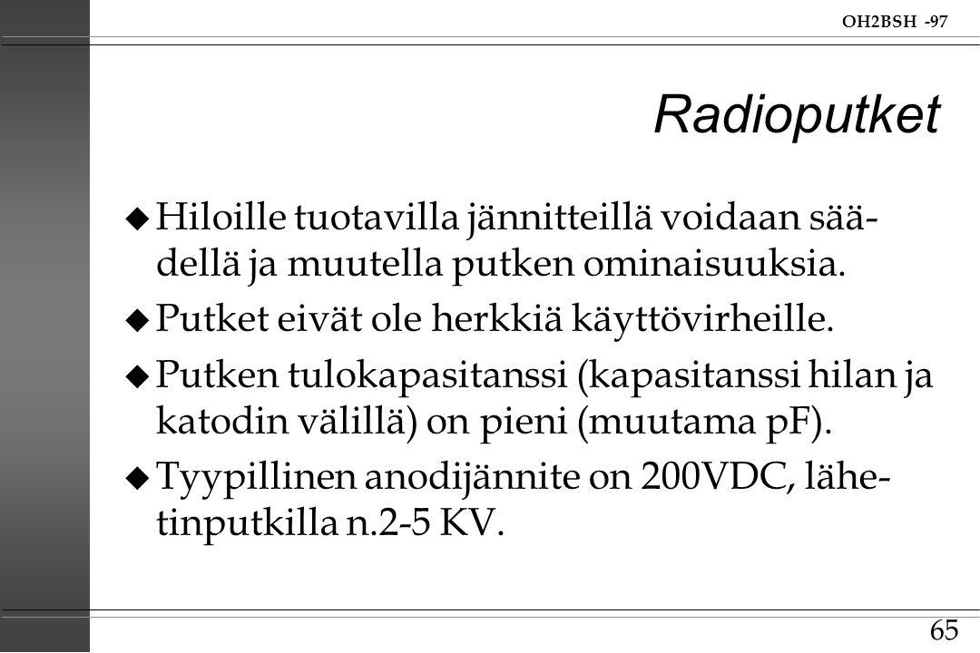 Radioputket Hiloille tuotavilla jännitteillä voidaan sää-dellä ja muutella putken ominaisuuksia. Putket eivät ole herkkiä käyttövirheille.