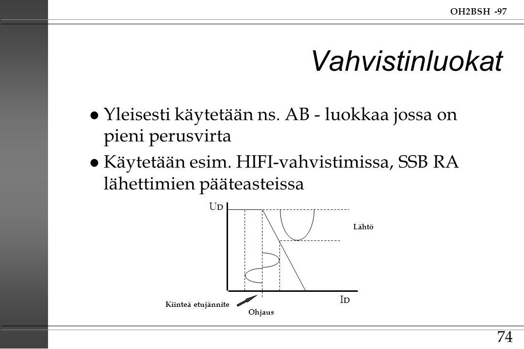 Vahvistinluokat Yleisesti käytetään ns. AB - luokkaa jossa on pieni perusvirta. Käytetään esim. HIFI-vahvistimissa, SSB RA lähettimien pääteasteissa.