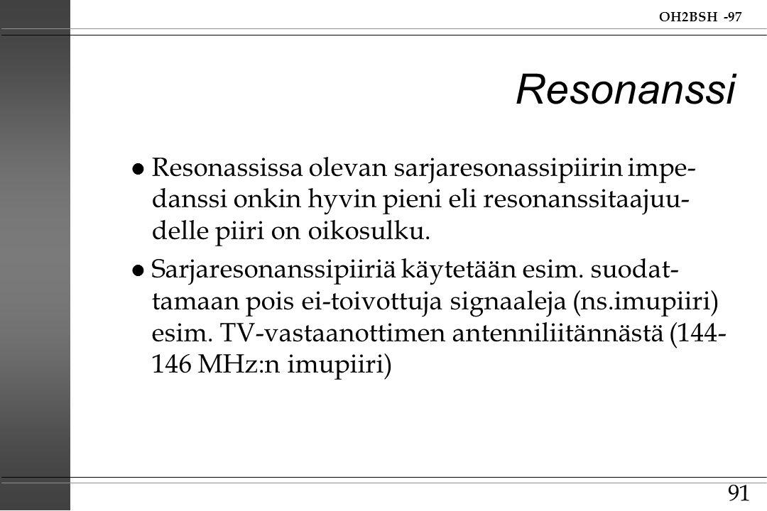 Resonanssi Resonassissa olevan sarjaresonassipiirin impe-danssi onkin hyvin pieni eli resonanssitaajuu- delle piiri on oikosulku.