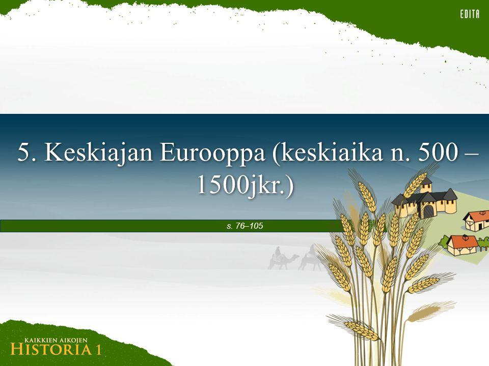 5. Keskiajan Eurooppa (keskiaika n. 500 – 1500jkr.)