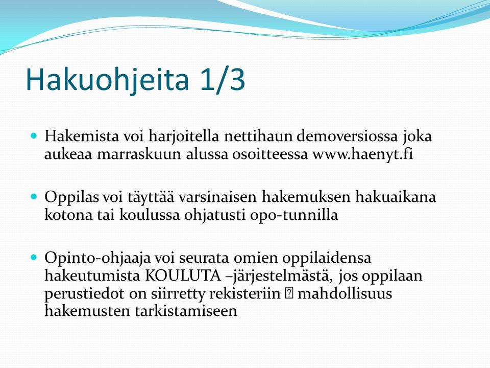 Hakuohjeita 1/3 Hakemista voi harjoitella nettihaun demoversiossa joka aukeaa marraskuun alussa osoitteessa www.haenyt.fi.
