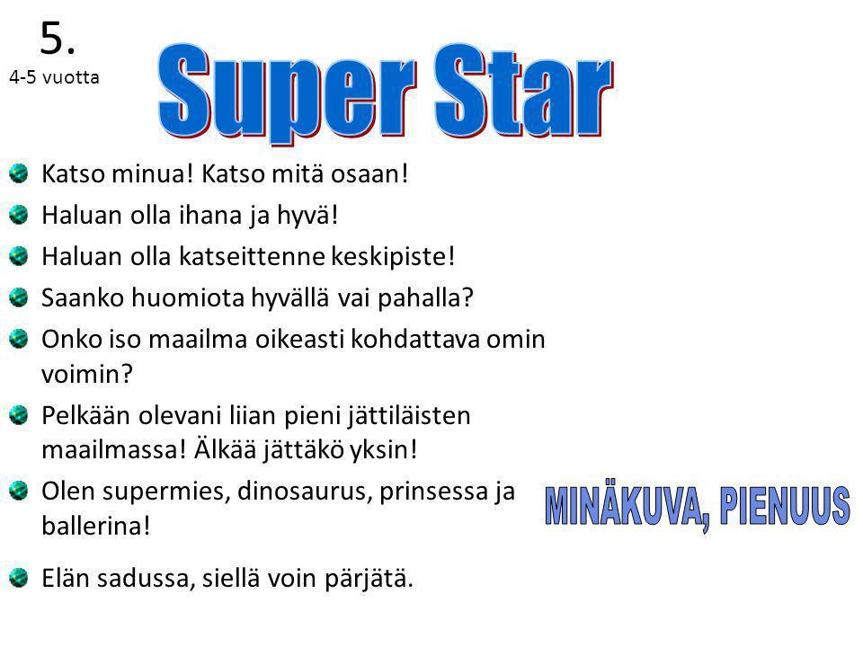 5. Super Star MINÄKUVA, PIENUUS Katso minua! Katso mitä osaan!