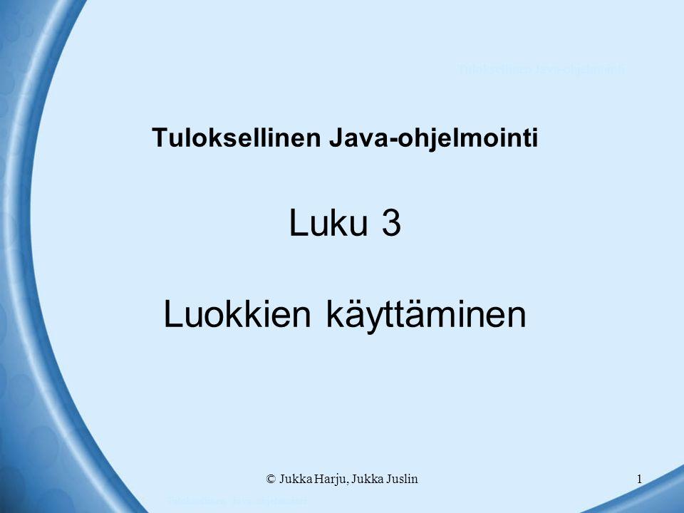 Tuloksellinen Java-ohjelmointi Luku 3 Luokkien käyttäminen