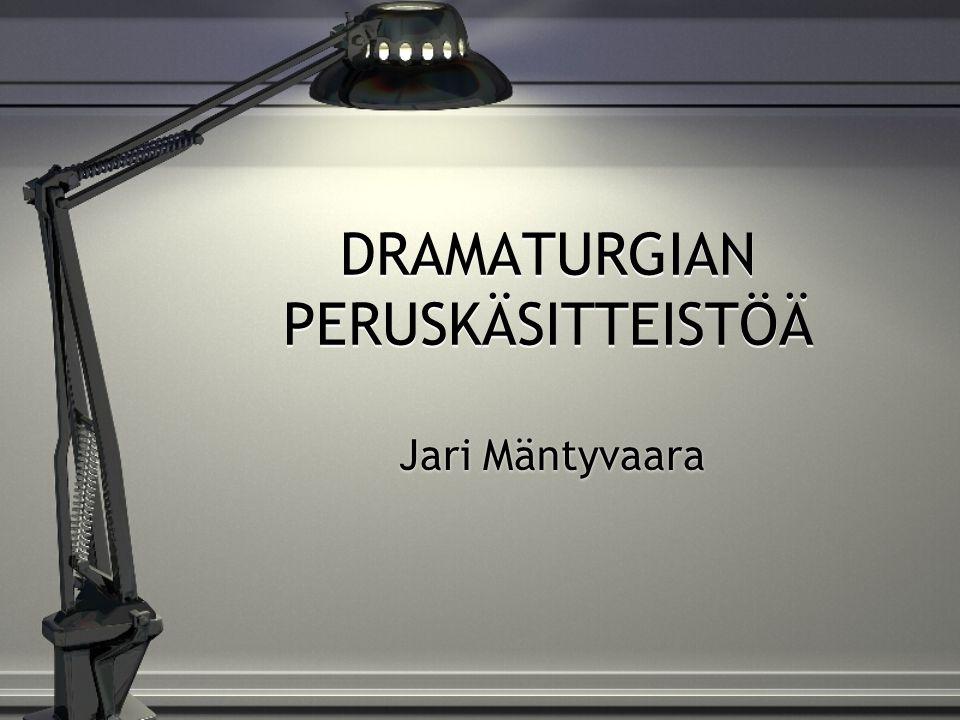 DRAMATURGIAN PERUSKÄSITTEISTÖÄ