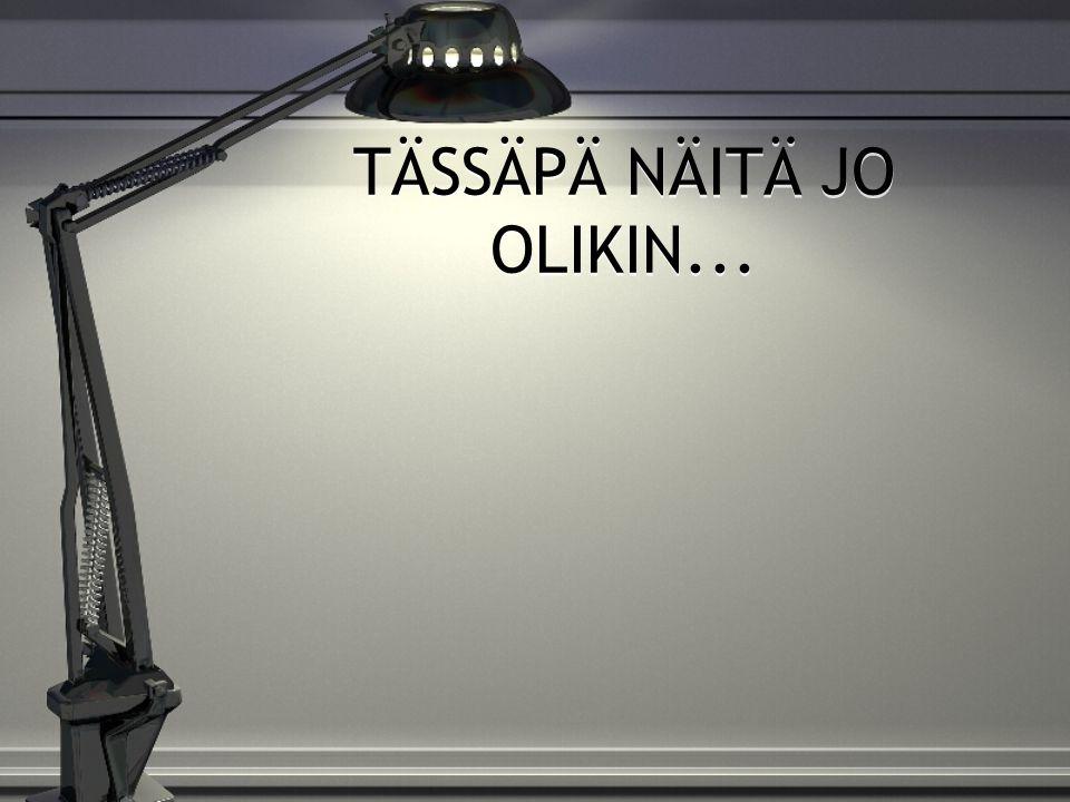 TÄSSÄPÄ NÄITÄ JO OLIKIN...