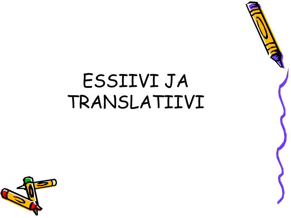 ESSIIVI JA TRANSLATIIVI