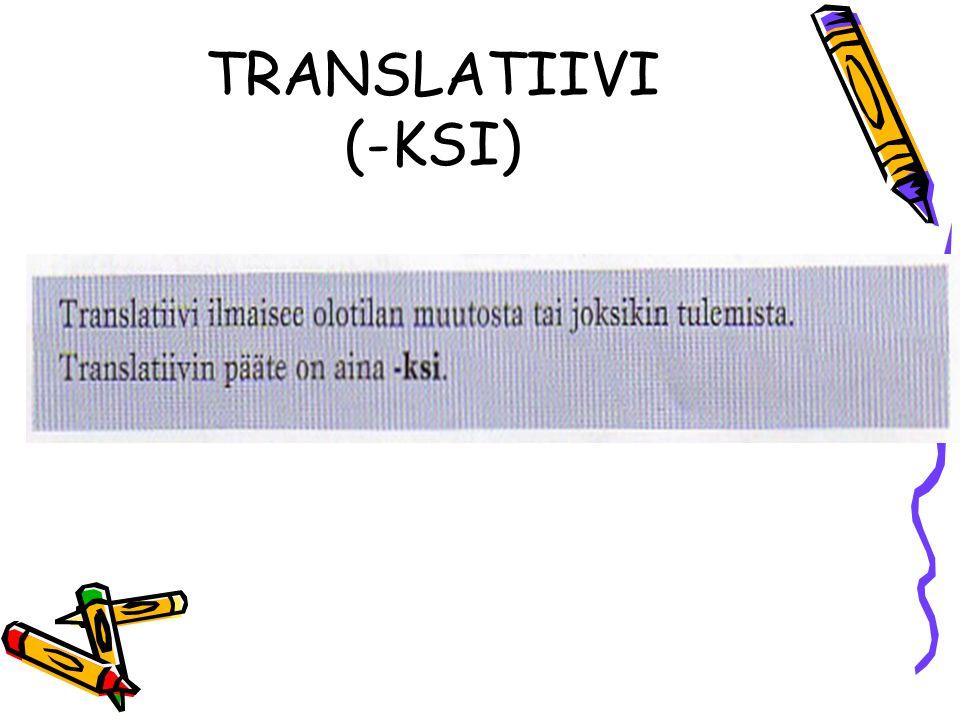 TRANSLATIIVI (-KSI)