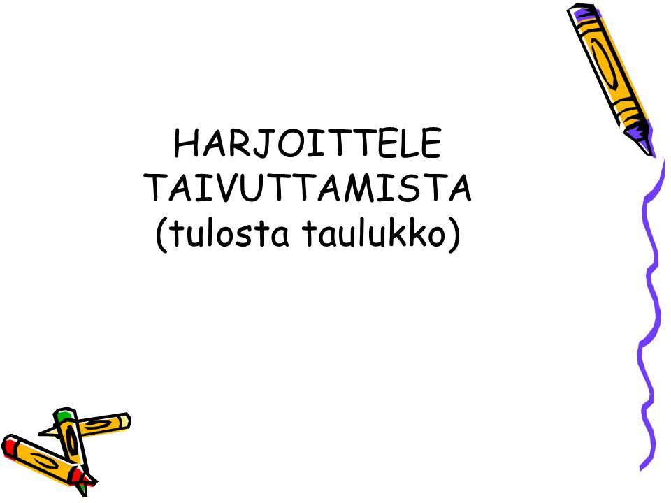 HARJOITTELE TAIVUTTAMISTA (tulosta taulukko)