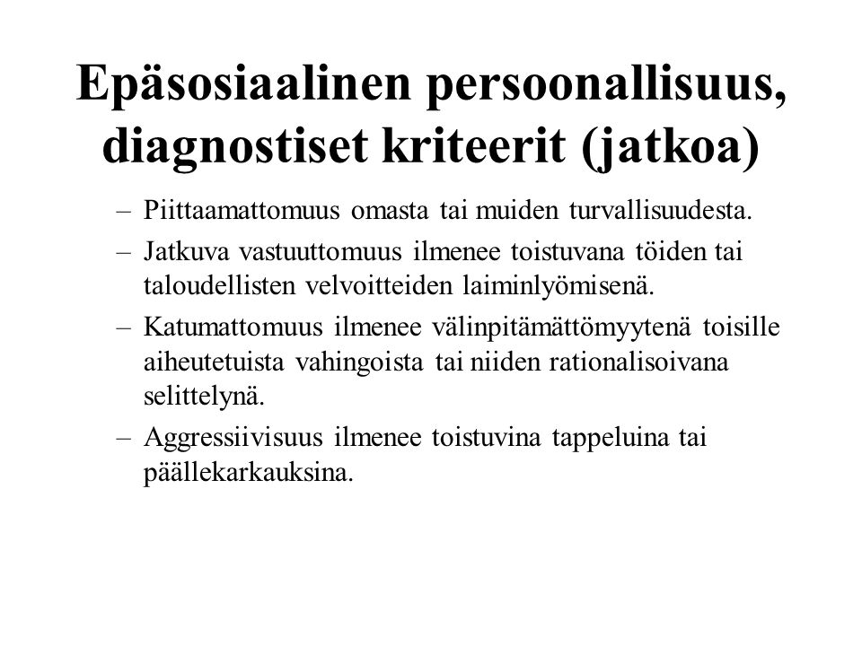 Epäsosiaalinen persoonallisuus, diagnostiset kriteerit (jatkoa)