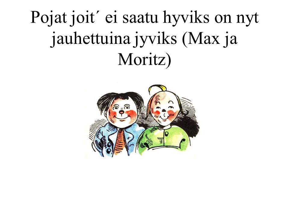 Pojat joit´ ei saatu hyviks on nyt jauhettuina jyviks (Max ja Moritz)