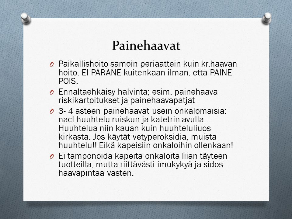 Painehaavat Paikallishoito samoin periaattein kuin kr.haavan hoito. EI PARANE kuitenkaan ilman, että PAINE POIS.