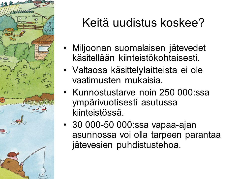 Keitä uudistus koskee Miljoonan suomalaisen jätevedet käsitellään kiinteistökohtaisesti. Valtaosa käsittelylaitteista ei ole vaatimusten mukaisia.