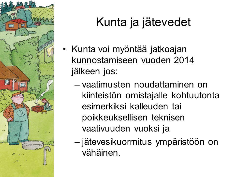 Kunta ja jätevedet Kunta voi myöntää jatkoajan kunnostamiseen vuoden 2014 jälkeen jos: