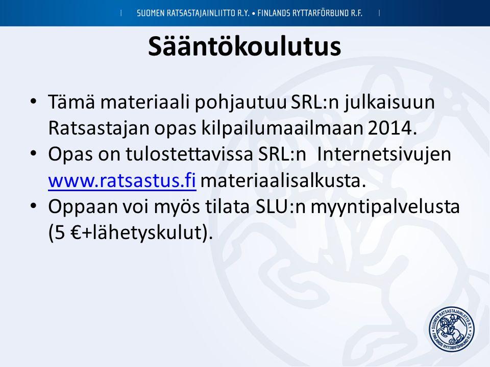 Sääntökoulutus Tämä materiaali pohjautuu SRL:n julkaisuun Ratsastajan opas kilpailumaailmaan 2014.