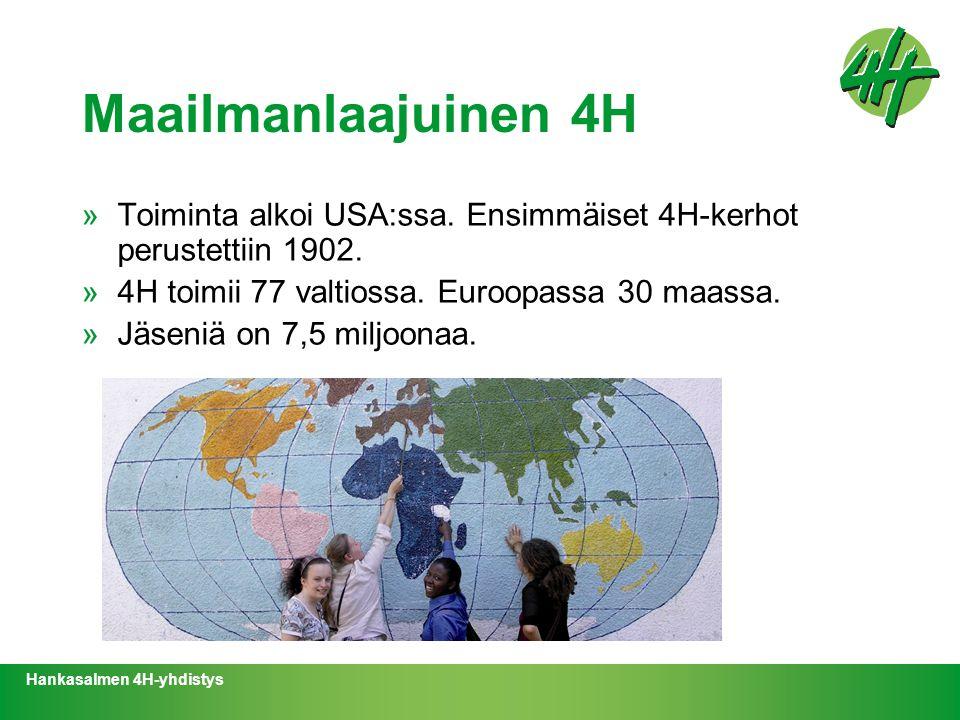 Maailmanlaajuinen 4H Toiminta alkoi USA:ssa. Ensimmäiset 4H-kerhot perustettiin 1902. 4H toimii 77 valtiossa. Euroopassa 30 maassa.
