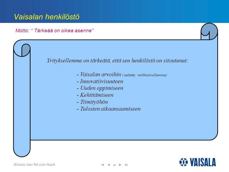 Vaisalan henkilöstö Yrityksellemme on tärkeätä, että sen henkilöstö on sitoutunut: - Vaisalan arvoihin ( selitetty verkkosivuillamme)