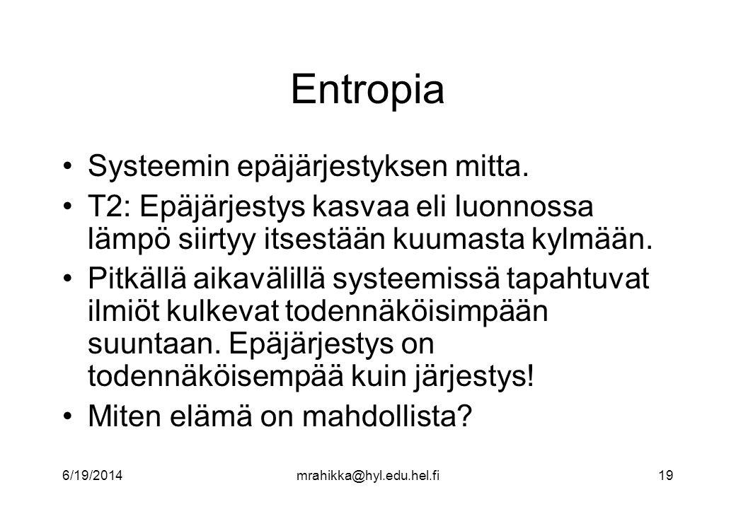 Entropia Systeemin epäjärjestyksen mitta.