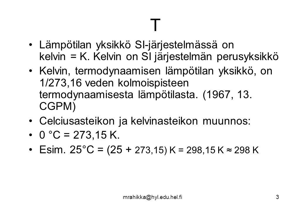 T Lämpötilan yksikkö SI-järjestelmässä on kelvin = K. Kelvin on SI järjestelmän perusyksikkö.