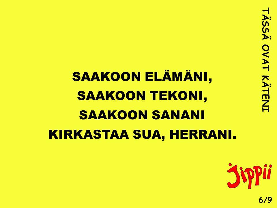 SAAKOON ELÄMÄNI, SAAKOON TEKONI, SAAKOON SANANI