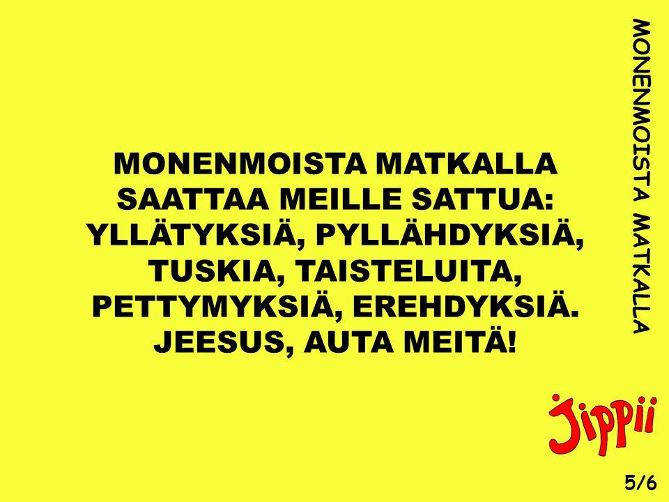 SAATTAA MEILLE SATTUA: YLLÄTYKSIÄ, PYLLÄHDYKSIÄ, TUSKIA, TAISTELUITA,