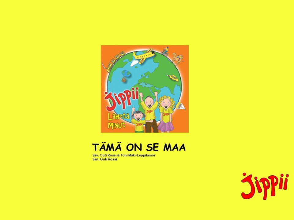 TÄMÄ ON SE MAA Säv. Outi Rossi & Toni Mäki-Leppilamoi San. Outi Rossi
