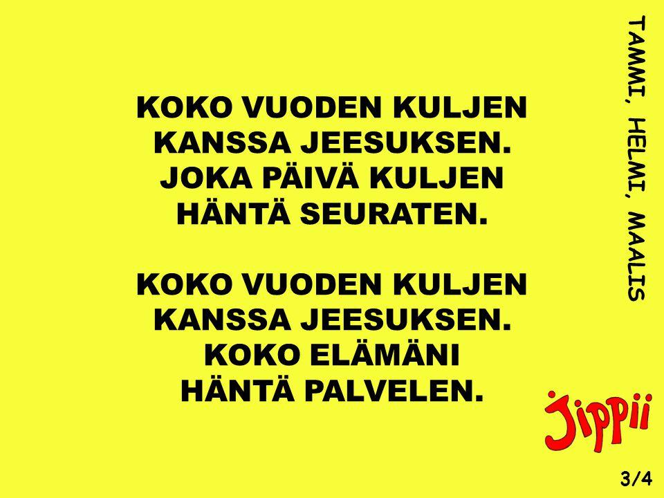 KOKO VUODEN KULJEN KANSSA JEESUKSEN. JOKA PÄIVÄ KULJEN HÄNTÄ SEURATEN.