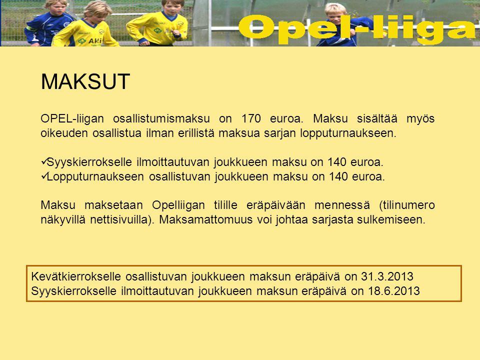 MAKSUT OPEL-liigan osallistumismaksu on 170 euroa. Maksu sisältää myös oikeuden osallistua ilman erillistä maksua sarjan lopputurnaukseen.