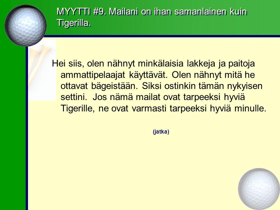MYYTTI #9. Mailani on ihan samanlainen kuin Tigerilla.