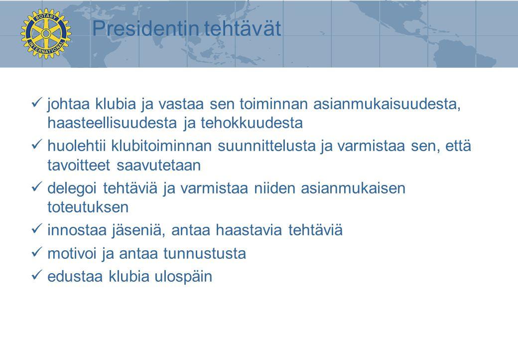 Presidentin tehtävät johtaa klubia ja vastaa sen toiminnan asianmukaisuudesta, haasteellisuudesta ja tehokkuudesta.