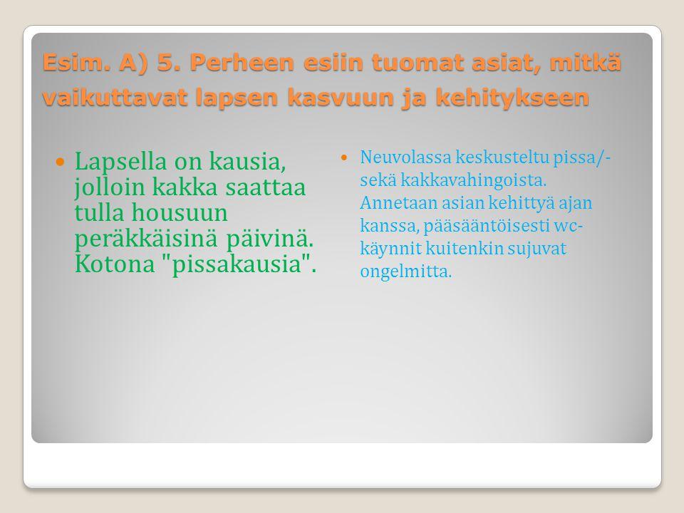 Esim. A) 5. Perheen esiin tuomat asiat, mitkä vaikuttavat lapsen kasvuun ja kehitykseen