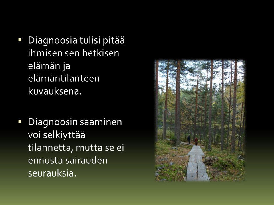 Diagnoosia tulisi pitää ihmisen sen hetkisen elämän ja elämäntilanteen kuvauksena.
