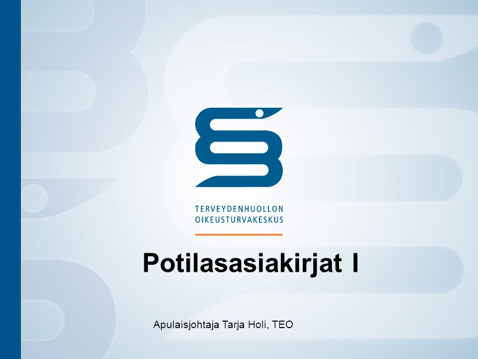 Potilasasiakirjat I Apulaisjohtaja Tarja Holi, TEO