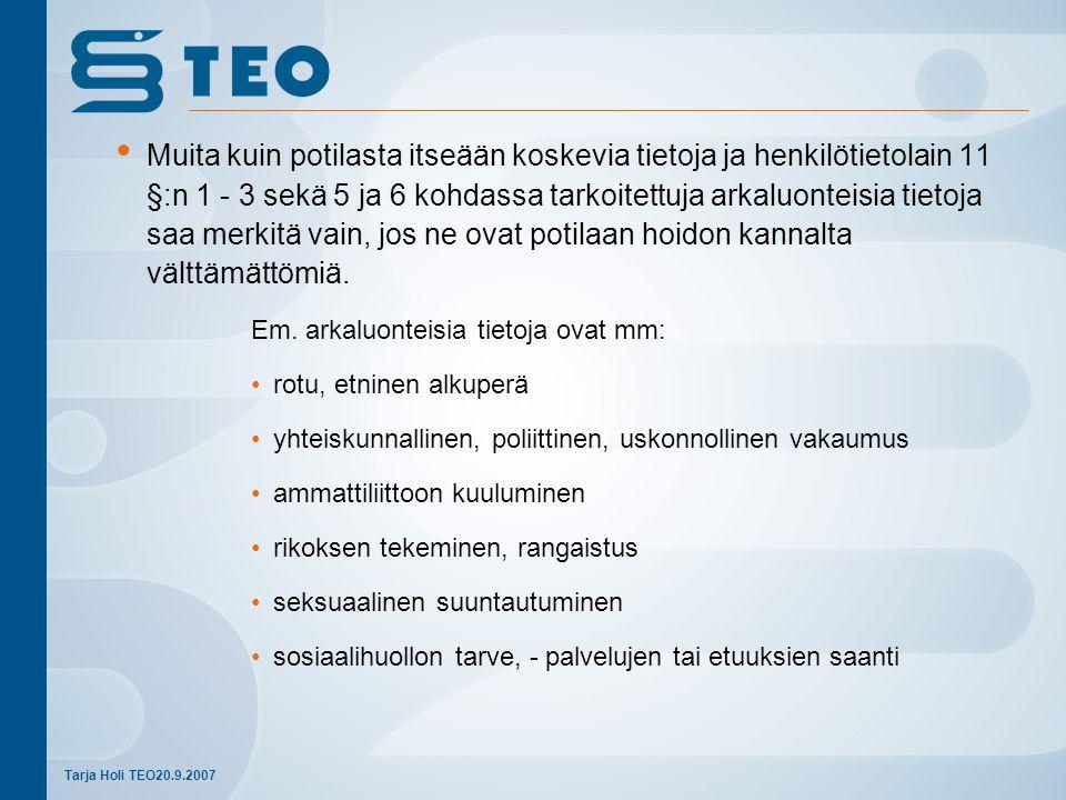 Muita kuin potilasta itseään koskevia tietoja ja henkilötietolain 11 §:n 1 - 3 sekä 5 ja 6 kohdassa tarkoitettuja arkaluonteisia tietoja saa merkitä vain, jos ne ovat potilaan hoidon kannalta välttämättömiä.